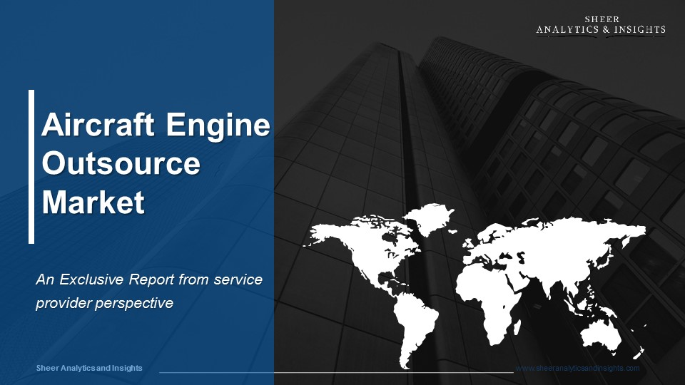 An Exclusive Report on Aircraft Engine Outsource Market from Service Provider end by Sheer Analytics and Insights